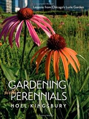 Gardening with Perennials : Lessons from Chicagos Lurie Garden - Kingsbury, Noel
