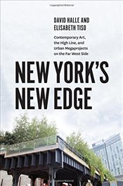 New Yorks New Edge : Contemporary Art, the High Line, and Urban Megaprojects on the Far West Side - Halle, David