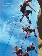 Body and Mind in Motion: Dance and Neuroscience in Conversation - Batson, Glenna