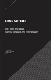 2001 and Counting : Kubrick, Nietzsche, and Anthropology  - Kapferer, Bruce