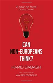 Can Non-Europeans Think? - Dabashi, Hamid