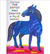 TheArtist Who Painted a Blue Horse by Carle, Eric ( Author ) ON Oct-06-2011, Hardback - Carle, Eric