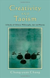 Creativity and Taoism: A Study of Chinese Philosophy, Art and Poetry - Chang, Chung-yuan