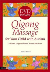 Qigong Massage for Your Child With Autism - Silva, Louisa