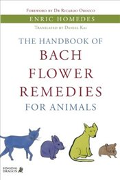 Handbook of Bach Flower Remedies for Animals - Homedes, Enric