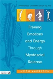 Freeing Emotions and Energy Through Myofascial Release - Karrasch, Noah