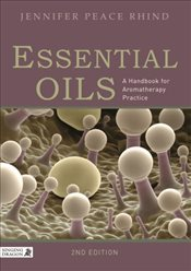 Essential Oils: A Handbook for Aromatherapy Practice - Rhind, Jennifer Peace