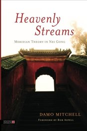Heavenly Streams : Meridian Theory in Nei Gong - Mitchell, Damo