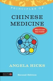 Principles of Chinese Medicine: What It Is, How It Works, and What It Can Do for You (Discovering Ho - Hicks, Angela
