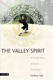 Valley Spirit: A Female Story of Daoist Cultivation - Wei, Lindsey