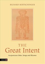 Great Intent: Acupuncture Odes, Songs and Rhymes - Bertschinger, Richard