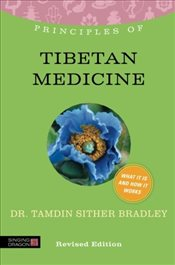 Principles of Tibetan Medicine: What It Is, How It Works, and What It Can Do for You (Discovering Ho - Bradley, Tamdin Sither