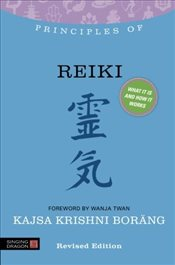 Principles of Reiki: What It Is, How It Works, and What It Can Do for You (Discovering Holistic Heal - BORANG, KAJSA KRISHNI