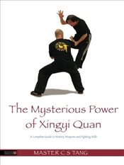 Mysterious Power of Xingyi Quan: A Complete Guide to History, Weapons and Fighting Skills: 336 - Tang, C. S.