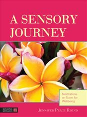 Sensory Journey: Meditations on Scent for Wellbeing - Rhind, Jennifer Peace