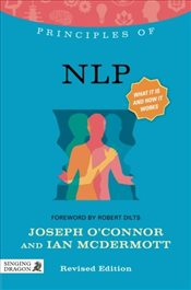 Principles of NLP: What It Is, How It Works, and What It Can Do for You (Discovering Holistic Health -