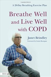 Breathe Well and Live Well with COPD: A 28 Day Breathing Exercise Plan - Brindley, Janet