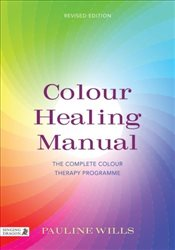 Colour Healing Manual: The Complete Colour Therapy Programme - WILLS, PAULINE