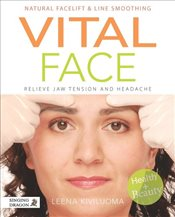 Vital Face: Facial Exercises and Massage for Health and Beauty - Kiviluoma, Leena
