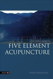 Simple Guide to Five Element Acupuncture - Franglen, Nora