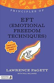 Principles of EFT (Emotional Freedom Techniques): What it is, How it Works, and What it Can Do for Y - Pagett, Lawrence