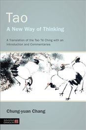 Tao - A New Way of Thinking: A Translation of the Tao Te Ching With an Introduction and Commentaries - Chung-Yuan, Chang