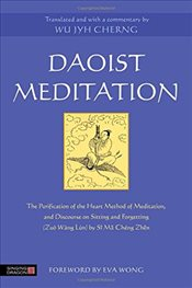 Daoist Meditation: The Purification of the Heart Method of Meditation and Discourse on Sitting and F - Cherng, Wu Jyh