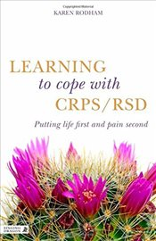 Learning to Cope with CRPS / RSD: Putting life first and pain second - Rodham, Karen