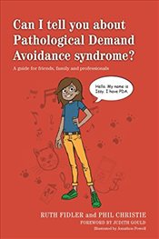 Can I tell you about Pathological Demand Avoidance Syndrome?: A guide for friends, family and profes - Fidler, Ruth