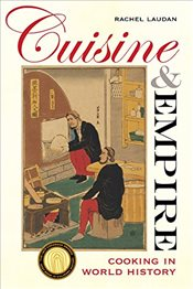 Cuisine and Empire : Cooking in World History  - Laudan, Rachel