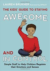 Kids Guide to Staying Awesome and in Control: Simple Stuff to Help Children Regulate Their Emotions - Brukner, Lauren