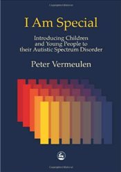 I am Special: Introducing Children and Young People to their Autistic Spectrum Disorder - Vermeulen, Peter