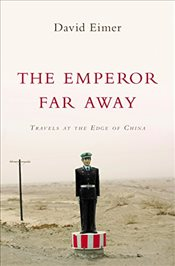 Emperor Far Away : Travels at the Edge of China - Eimer, David
