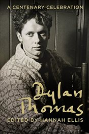 Dylan Thomas : A Centenary Celebration - Ellis, Hannah