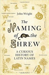 Naming of the Shrew : A Curious History of Latin Names - Wright, John