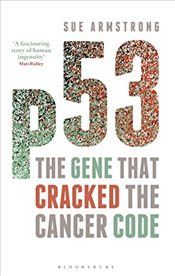 p53 : The Gene that Cracked the Cancer Code - Armstrong, Sue