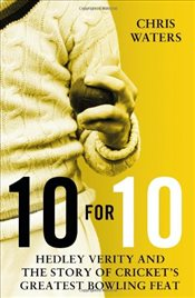 10 for 10 : Hedley Verity and the Story of Crickets Greatest Bowling Feat - Waters, Chris