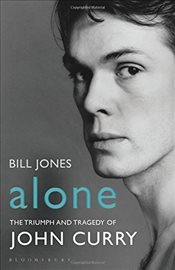 Alone : The Triumph and Tragedy of John Curry - JONES, BILL