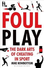 Foul Play : The Dark Arts of Cheating in Sport - Rowbottom, Mike