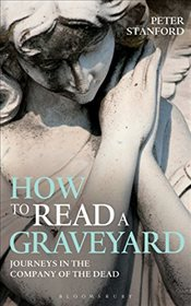 How to Read a Graveyard - Stanford, Peter
