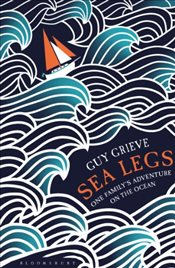 Sea Legs : One Familys Adventure on the Ocean - Grieve, Guy