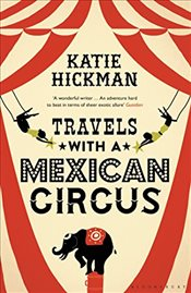 Travels with a Mexican Circus - Hickman, Katie