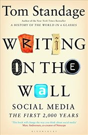 Writing on the Wall : The Intriguing History of Social Media, from Ancient Rome to the Present Day - Standage, Tom