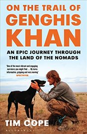 On the Trail of Genghis Khan : An Epic Journey Through the Land of the Nomads - Cope, Tim