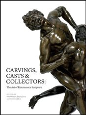 Carvings, Casts and Collectors : he Art of Renaissance Sculpture - Motture, Peta