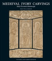 Medieval Ivory Carvings : Early Christian to Romanesque - Paul, Williamson
