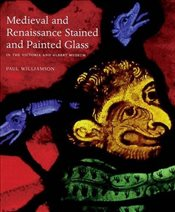 Medieval and Renaissance Stained Glass in the Victoria and Albert Museum -