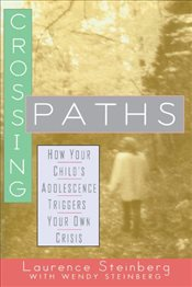 Crossing Paths : How Your Childs Adolescence Triggers Your Own Crisis - Steinberg, Laurence