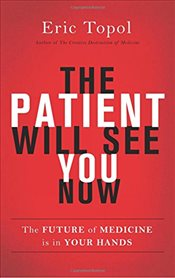 Patient Will See You Now - Topol, Eric