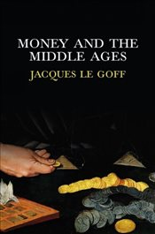 Money and the Middle Ages - Le Goff, Jacques